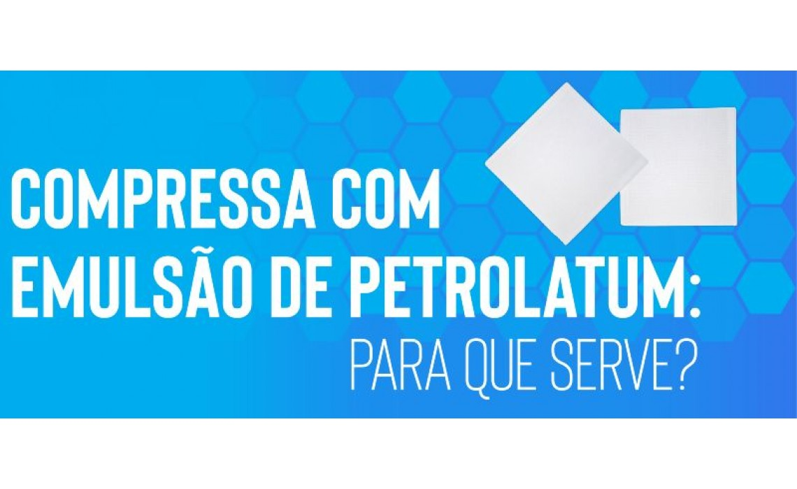 Compressa com Emulsão de Petrolatum: Para que serve?